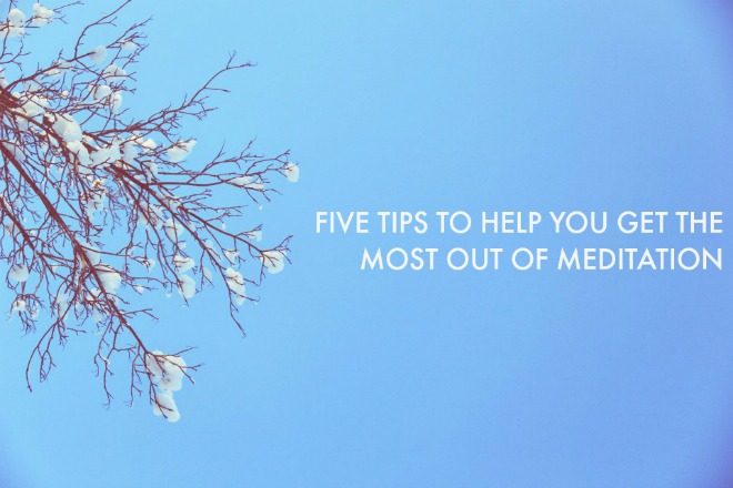 Five tips to help you get the most out of meditaion - on Veggie Mama