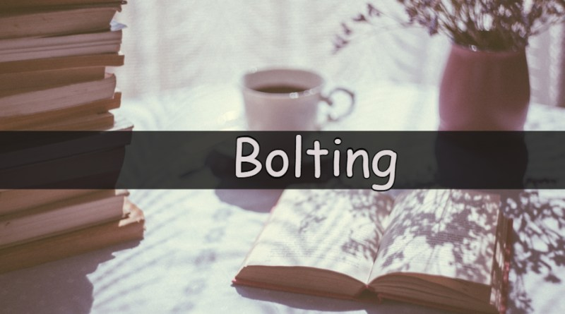 Each week I like to share my understanding of a horticultural word or term. This week we are looking at the word bolting.