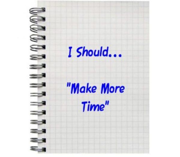 """I Should... """"Make More Time"""""""