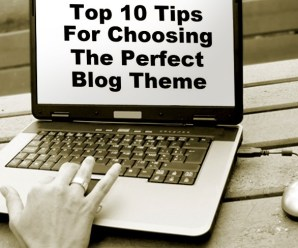 Top 10 Tips For Choosing The Perfect Blog Theme