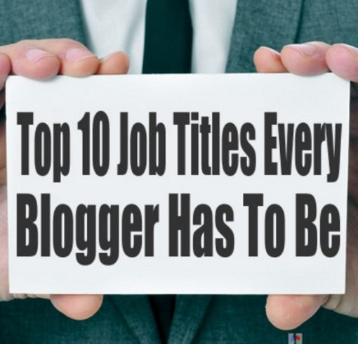 Top 10 Job Titles Every Blogger Has To Be