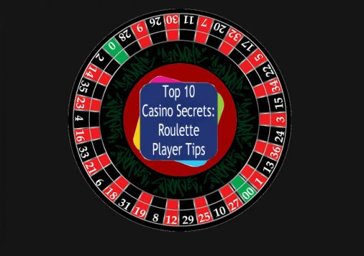 Top 10 Casino Secrets: Roulette Player Tips