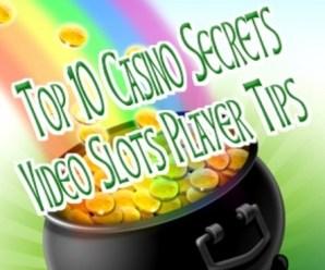 Top 10 Casino Secrets: Video Slots Player Tips