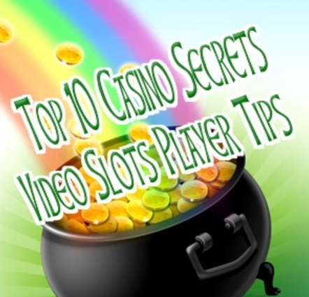 Top 10 Casino Secrets: Video Slots Player Tips