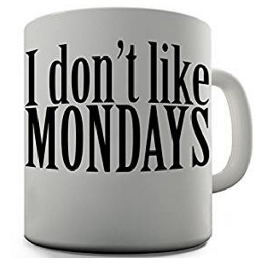 I Don't Like Mondays Coffee Mug