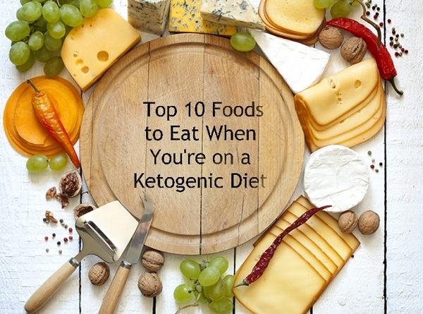 Top 10 Foods to Eat When You're on Ketogenic Diet