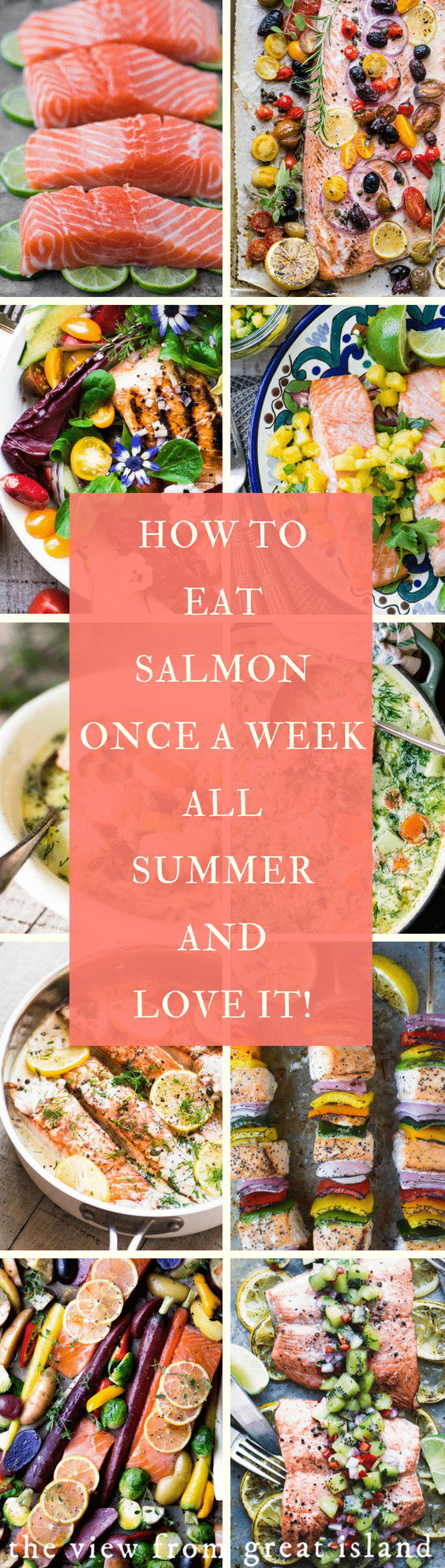How to Eat Salmon Once a Week all Summer and Love it!  13 mouthwatering salmon recipes...#salmon #fish #healthy #grilled #roasted #soup #salad #skewers #baked #panseared #easy #cakes #dinner #lemon #meatless #glutenfree #seafood #weightwatchers #paleo #whole30