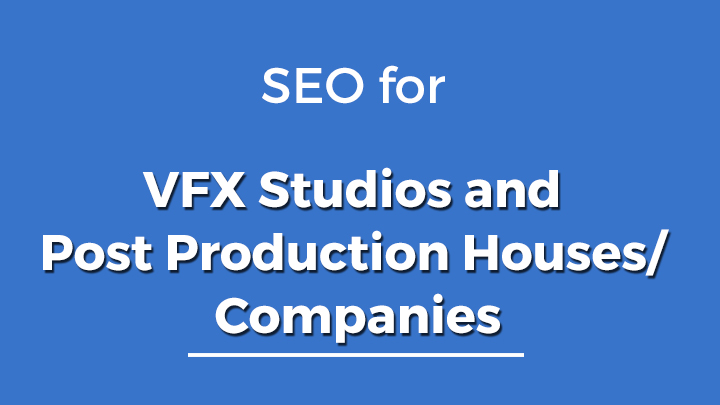SEO for VFX Studios and Post Production Houses Companies