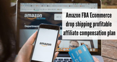 top Amazon fba ecommerce drop shipping profitable affiliate compensation plan