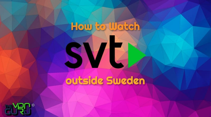 How to Watch SVT Play outside Sweden