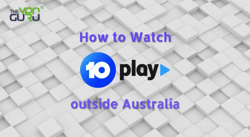 Watch 10Play outside Australia
