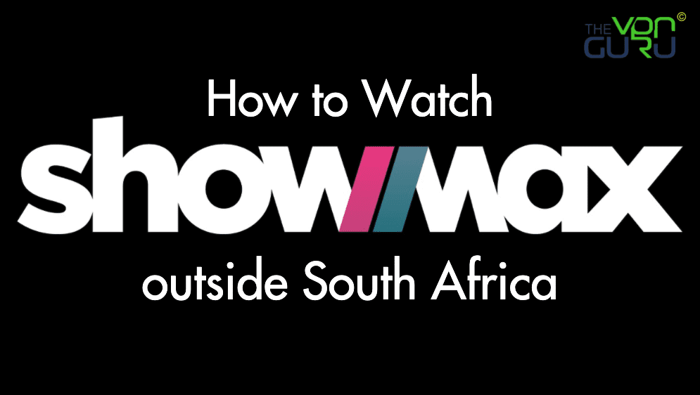 Get Showmax Anyhwhere in the World