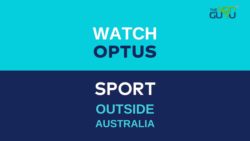 How to Watch Optus Sport outside Australia
