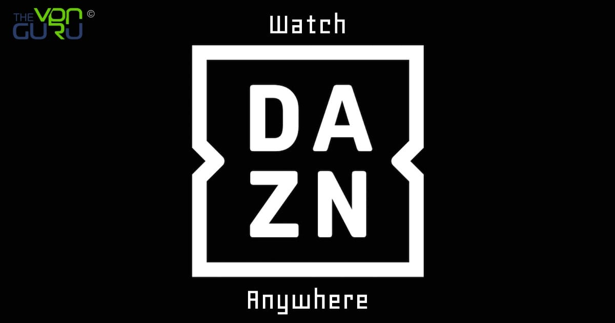 How to Watch DAZN from Anyhwere