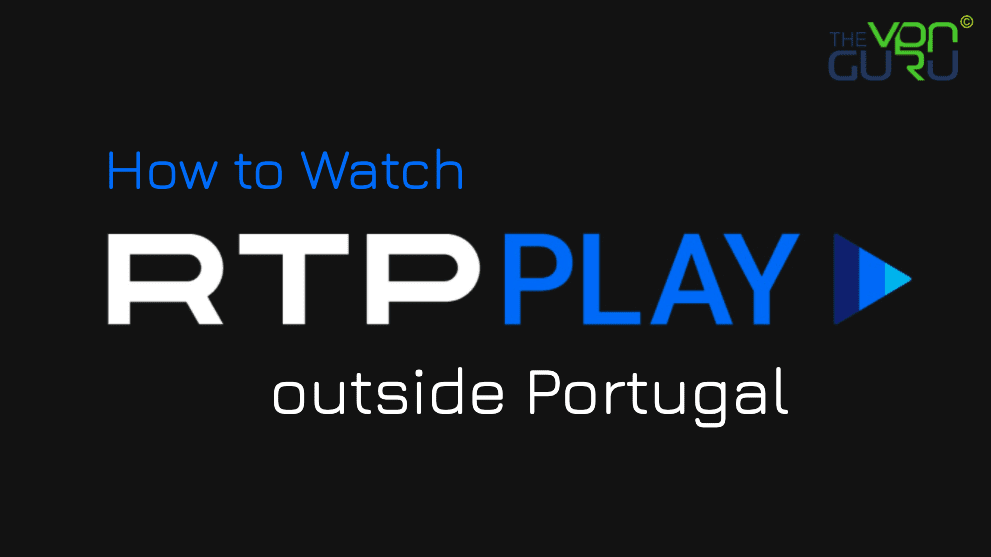 How to Watch RTP Play outside Portugal