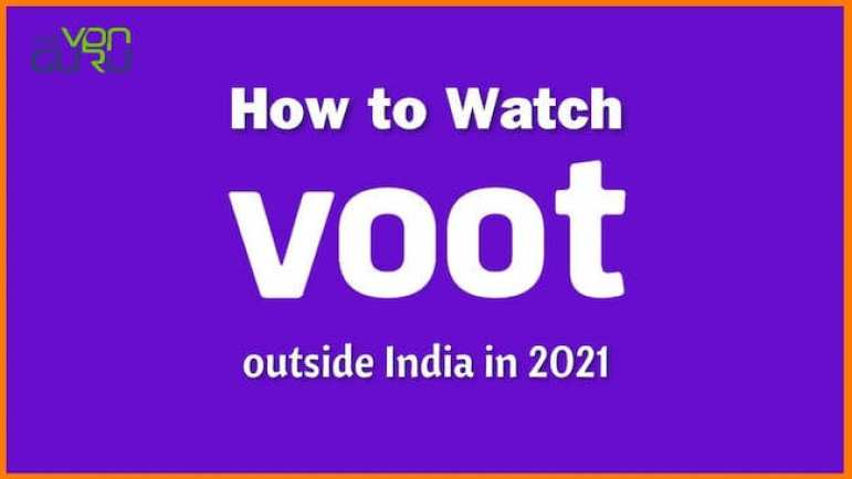 How to Watch Voot outside India in 2021