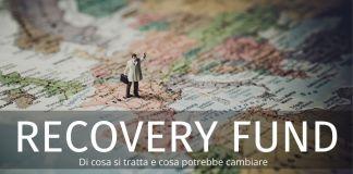 Recovery Fund: in cosa consiste e che cosa potrebbe cambiare. Le ipotesi