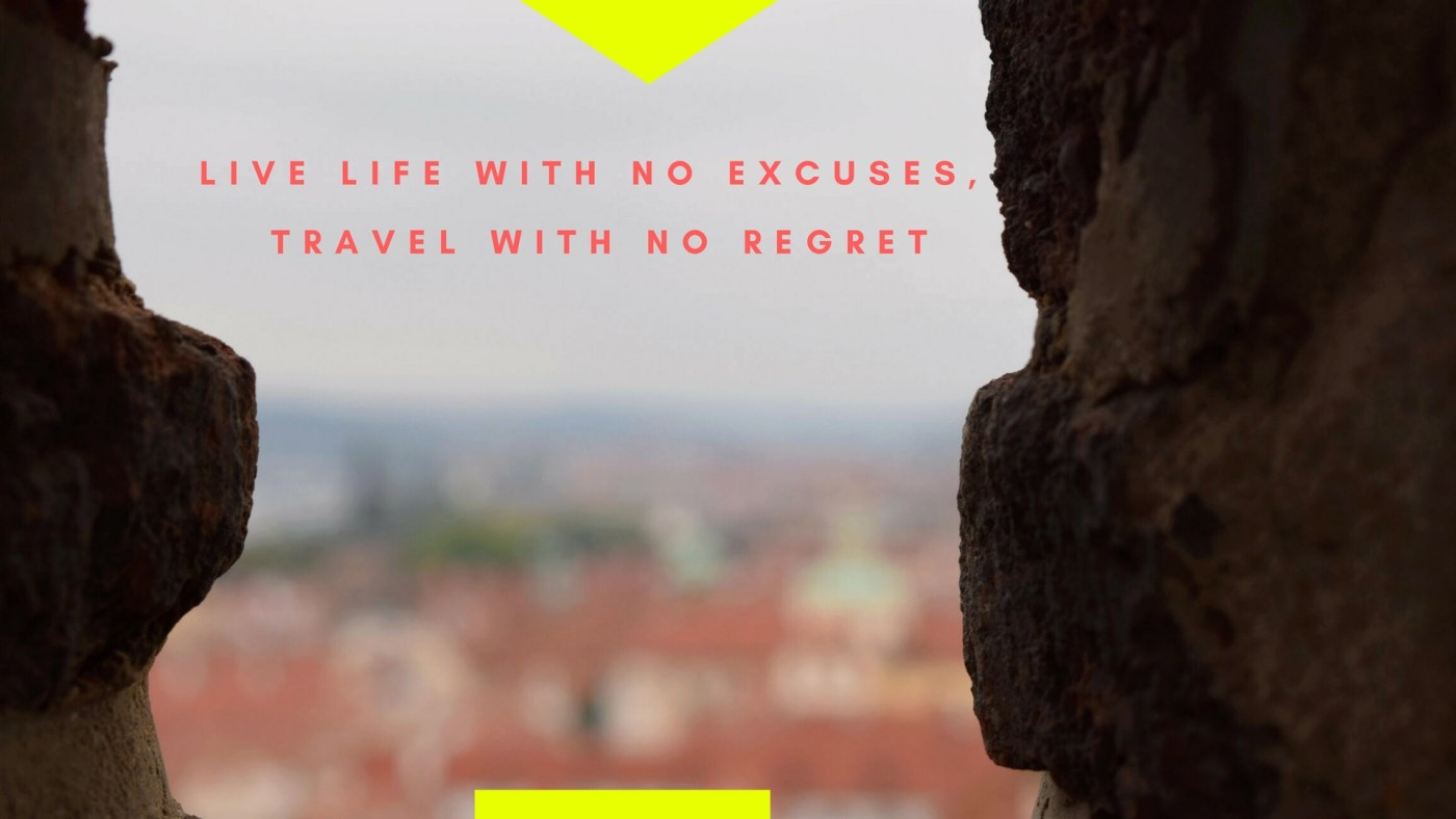 Live life with no excuses... travel with no regret