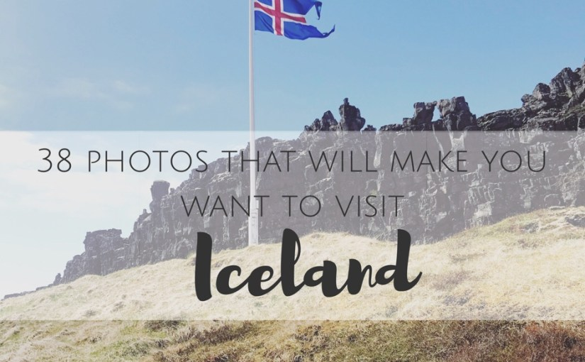 38 photos that will make you want to visit Iceland, like right now!