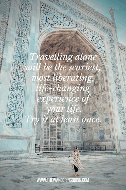 Travelling alone will be the scariest, most liberating, life-changing experience of your life. Try it at least once Travel Quote