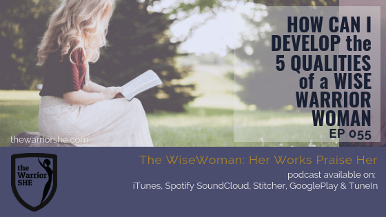 055.How Can I Develop the 5 Qualities of a Wise Warrior Woman?