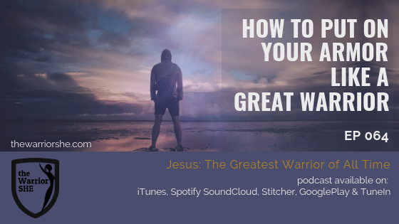 How to Put On Your Armor Like a Great Warrior {Ep 064}