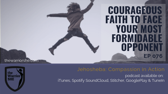 Courageous Faith to Face Your Most Formidable Opponent {Ep 076}