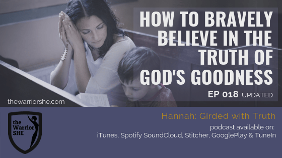 How to Bravely Believe in the Truth of God's Goodness {Ep.018 updated}