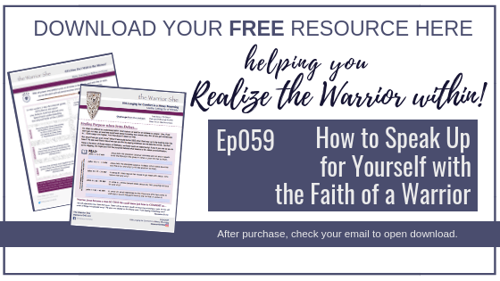 059.How to Speak Up for Yourself with the Faith of a Warrior_Resource