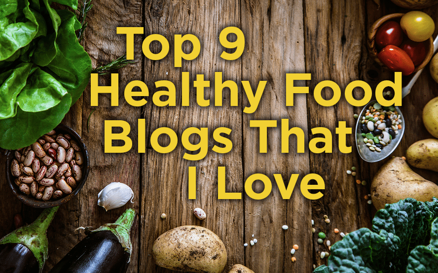 My Top 9 Healthy Food Blogs That I Love