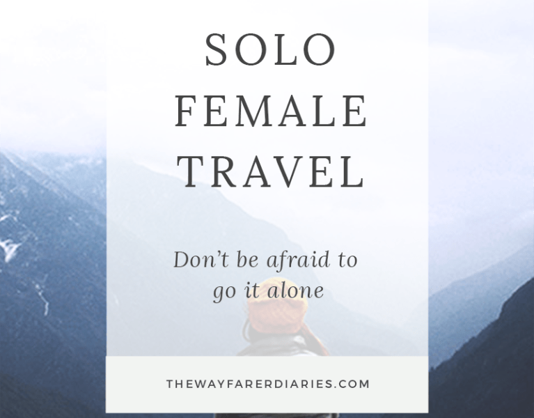 Solo Female Travel - Don't Be Afraid to Go It Alone