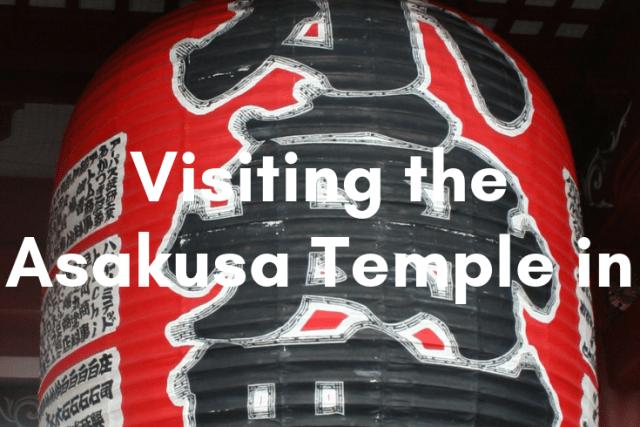Visiting the Asakusa Temple in Tokyo