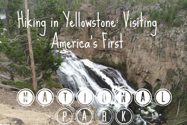 Hiking Yellowstone: Visiting America's First National Park