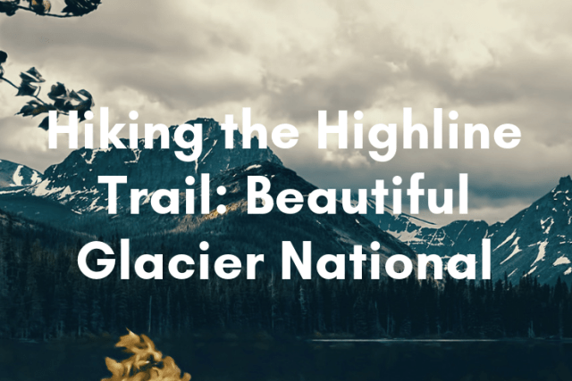 Hiking the Highline Trail: Beautiful Glacier National Park