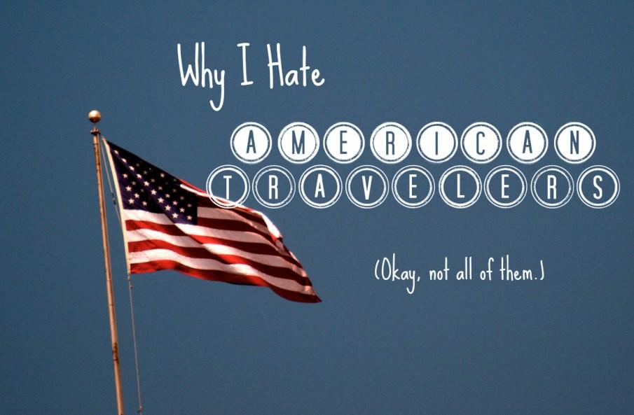i hate american travelers
