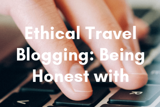 Ethical Travel Blogging: Being Honest with Readers