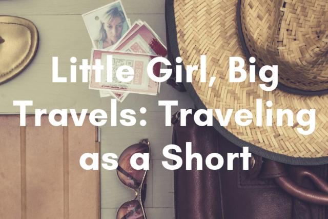 Little Girl, Big Travels: Traveling as a Short Girl
