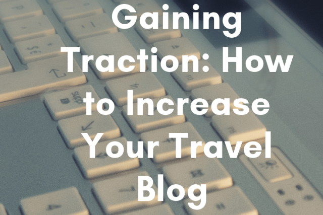 Gaining Traction: How to Increase Your Travel Blog Traffic