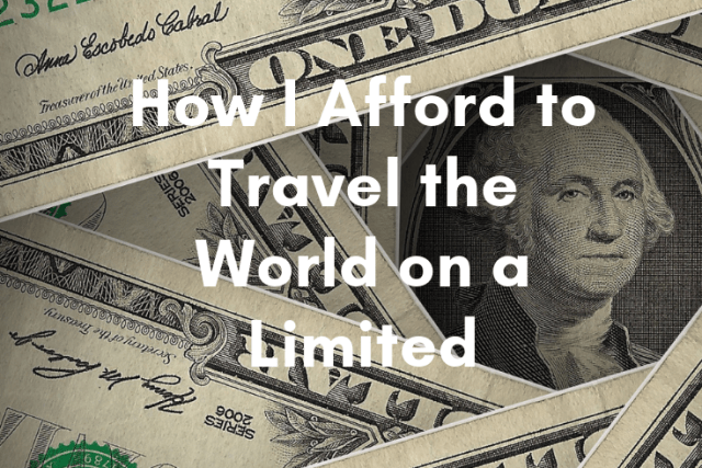 How I Afford to Travel the World on a Limited Budget