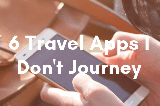 6 Travel Apps I Don't Journey Without