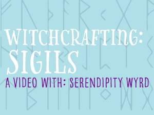 Witchcrafting Sigils with Serendipity Wyrd