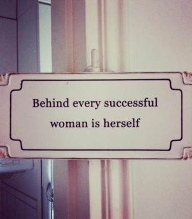 behind every successful woman is herself The Way Women Work