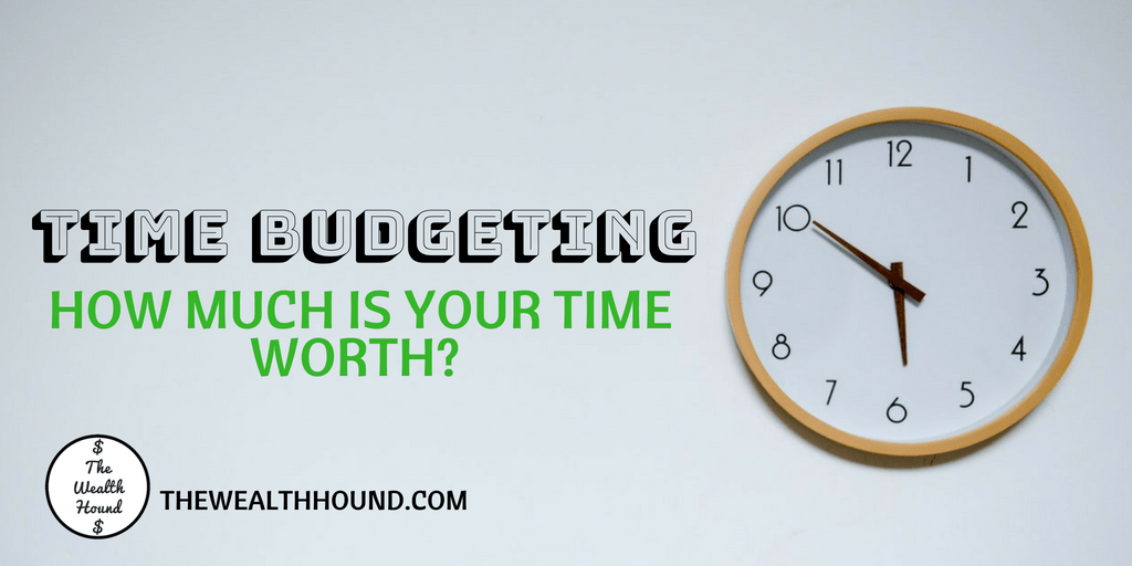 Time Budgeting - How Much Is Your Time Worth?