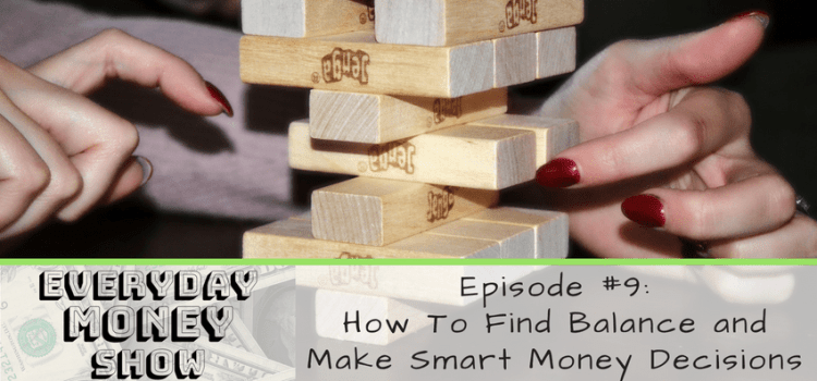 How To Find Balance and Make Smart Money Decisions!