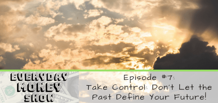 Take Control: Don't Let the Past Define Your Future
