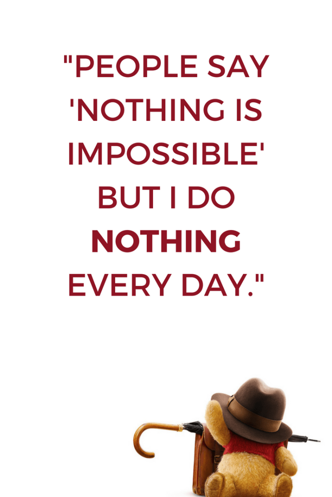 People Say Nothing is Impossible But I Do Nothing Every Day // Christopher Robin quotes, Winnie the Pooh quotes, Disney Movies, Movie Quotes, Inspirational Quotes, #disney #winniethepooh #christopherrobin #lifestyleblog #disneyblogger