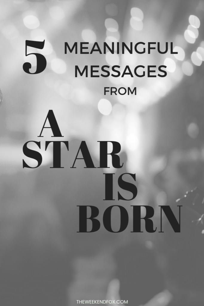 5 Meaningful Messages from A Star is Born // A Star is Born Quotes , A Star is Born 2018, Movie Moments, Memorable Movies, A Star is Born Music #bradleycooper #ladygaga #astarisborn #movies #moviequotes #moviestowatch