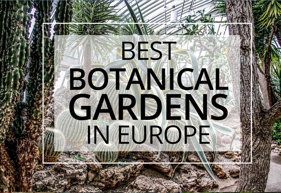 30 Beautiful Botanical Gardens In Europe The Weekend Guide