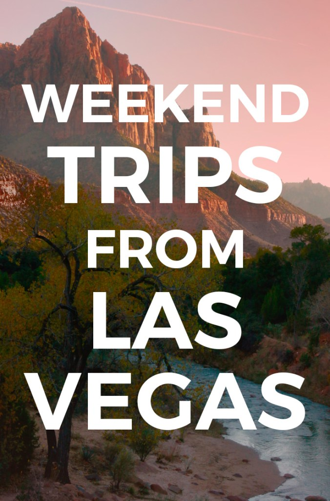 Overnight Trips From Las Vegas Weekend Getaways Best 2