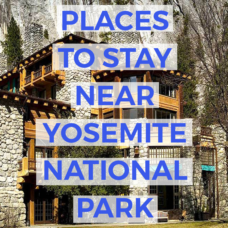 Coolest Places to Stay Near Yosemite National Park: cabins, hotels, camping